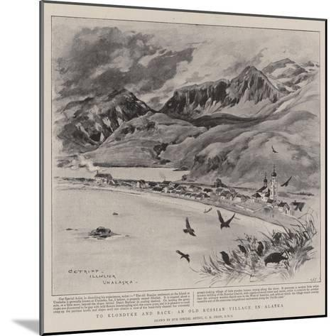 To Klondyke and Back, an Old Russian Village in Alaska-Charles Edwin Fripp-Mounted Giclee Print