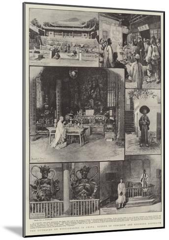 The Outrages on Missionaries in China, Scenes in Foochow and Kucheng Districts-Charles Joseph Staniland-Mounted Giclee Print