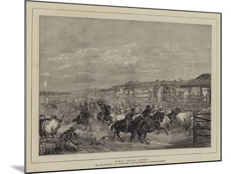 Roman Cattle Market-Charles H. Poingdestre-Mounted Giclee Print