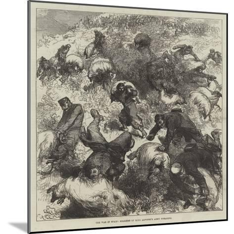 The War in Spain, Soldiers of King Alfonso's Army Foraging-Charles Robinson-Mounted Giclee Print