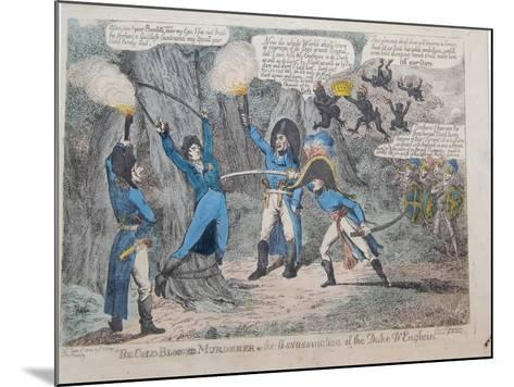 The Cold-Blooded Murderer or the Assassination of the Duke D'Enghein, 1804-Charles Williams-Mounted Giclee Print