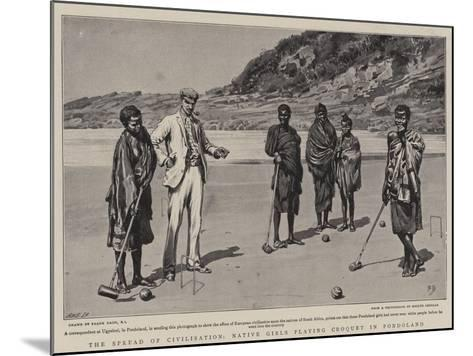 The Spread of Civilisation, Native Girls Playing Croquet in Pondoland-Frank Dadd-Mounted Giclee Print