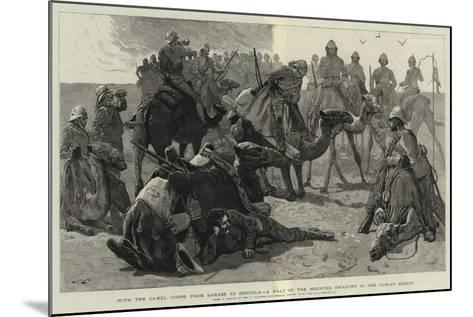 With the Camel Corps from Sarass to Dongola, a Halt of the Mounted Infantry in the Nubian Desert-Frederic Villiers-Mounted Giclee Print