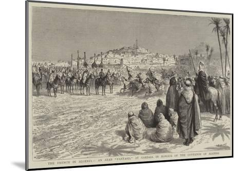 The French in Algeria, an Arab Fantasia at Gardaia in Honour of the Governor of Algiers-Godefroy Durand-Mounted Giclee Print