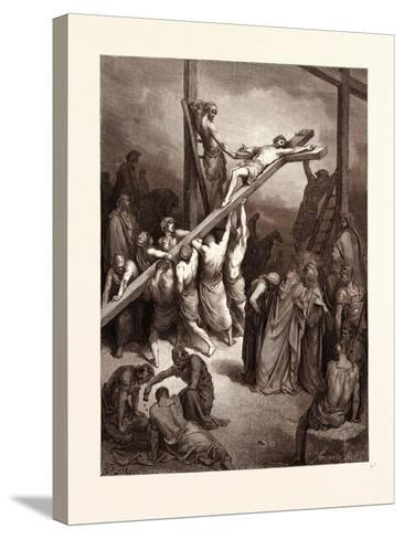 The Erection of the Cross-Gustave Dore-Stretched Canvas Print