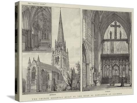 The Church Recently Built by the Duke of Newcastle at Clumber-Henry William Brewer-Stretched Canvas Print