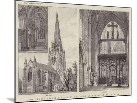 The Church Recently Built by the Duke of Newcastle at Clumber-Henry William Brewer-Mounted Giclee Print