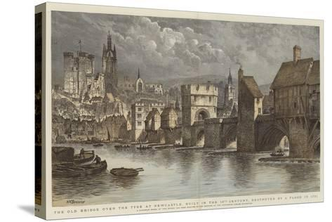 The Old Bridge over the Tyne at Newcastle, Built in the 13th Century, Destroyed by a Flood in 1771-Henry William Brewer-Stretched Canvas Print
