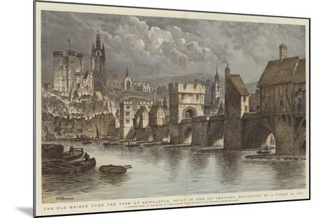 The Old Bridge over the Tyne at Newcastle, Built in the 13th Century, Destroyed by a Flood in 1771-Henry William Brewer-Mounted Giclee Print