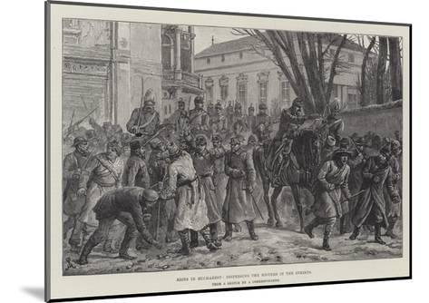 Riots in Bucharest, Dispersing the Rioters in the Streets-Johann Nepomuk Schonberg-Mounted Giclee Print