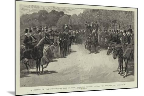 A Meeting of the Four-In-Hand Club in Hyde Park, the Coaches Leaving the Magazine for Hurlingham-John Charlton-Mounted Giclee Print