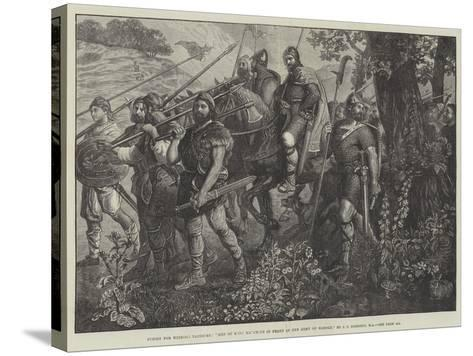 Men of Kent Marching in Front of the Army of Harold-John Evan Hodgson-Stretched Canvas Print