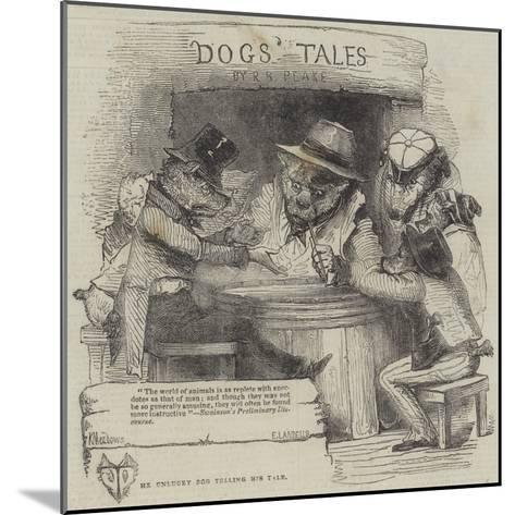 The Unlucky Dog Telling His Tale-Joseph Kenny Meadows-Mounted Giclee Print