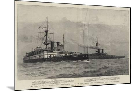 The Loss of HMS Victoria, the Twin-Screw First-Class Battleships HMS Camperdown and HMS Victoria-Joseph Nash-Mounted Giclee Print