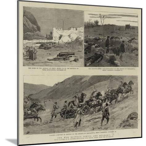 The War Between Servia and Bulgaria-Maksymiljan Antoni Piotrowski-Mounted Giclee Print