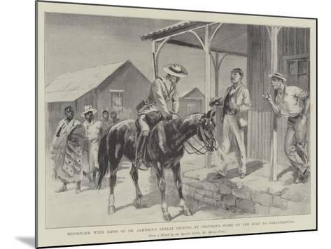 Messenger with News of Dr Jameson's Defeat Resting at Chapman's Store on the Road to Johannesburg-Melton Prior-Mounted Giclee Print
