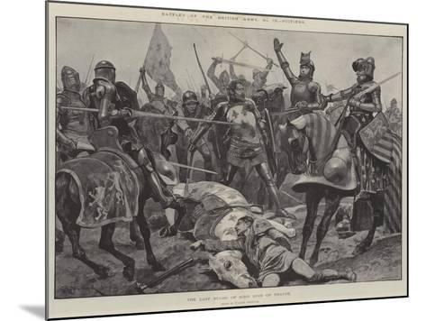 Battles of the British Army, Poitiers, the Last Stand of King John of France-Richard Caton Woodville II-Mounted Giclee Print