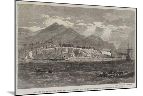 Town and Fort of Acapulco-Richard Principal Leitch-Mounted Giclee Print