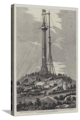 Raising the Anglesey Statue to the Top of the Column Erected to the Memory of the Late Marquis Near-Richard Principal Leitch-Stretched Canvas Print