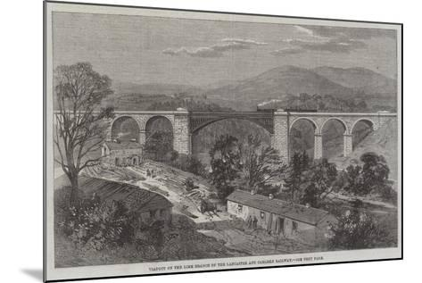 Viaduct on the Lime Branch of the Lancaster and Carlisle Railway-Richard Principal Leitch-Mounted Giclee Print