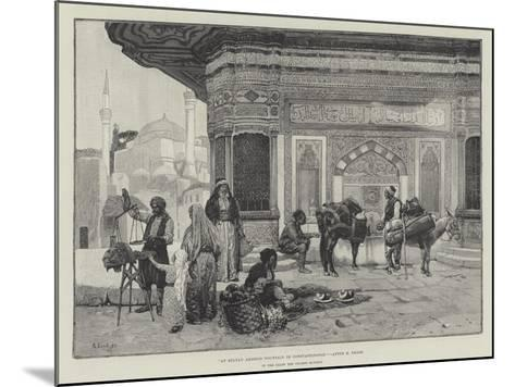 At Sultan Ahmed's Fountain in Constantinople-Rudolphe Ernst-Mounted Giclee Print