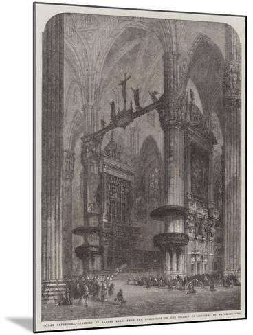 Milan Cathedral, from the Exhibition of the Society of Painters in Water-Colours-Samuel Read-Mounted Giclee Print