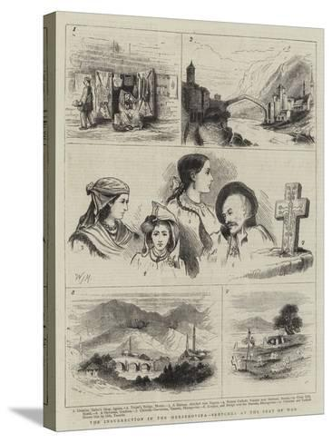 The Insurrection in the Herzegovina, Sketches at the Seat of War-Walter Jenks Morgan-Stretched Canvas Print