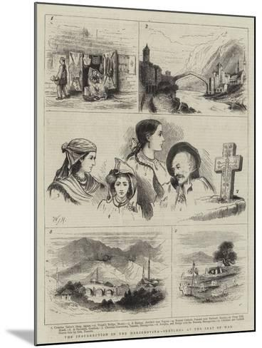 The Insurrection in the Herzegovina, Sketches at the Seat of War-Walter Jenks Morgan-Mounted Giclee Print