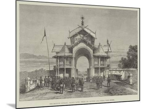 The Manipur Outrage, Palace Gates, Where Mr Quinton and Others Were Seized- Warry-Mounted Giclee Print