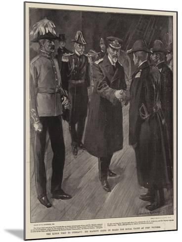 The King's Visit to Germany, His Majesty Going on Board the Royal Yatch at Port Victoria-William Hatherell-Mounted Giclee Print