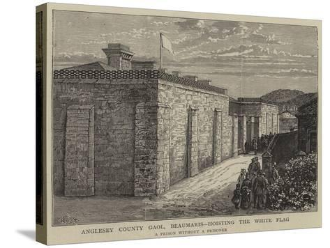 Anglesey County Gaol, Beaumaris, Hosting the White Flag-William Henry James Boot-Stretched Canvas Print
