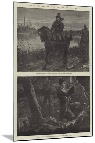 George Stephenson, the Father of Railways-William Heysham Overend-Mounted Giclee Print