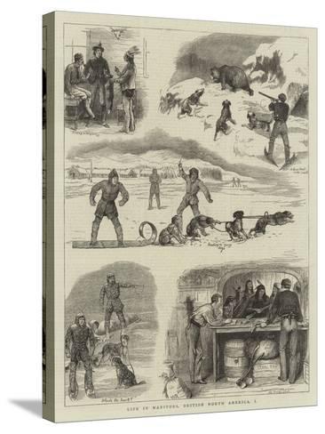 Life in Manitoba, British North America, I-William Ralston-Stretched Canvas Print