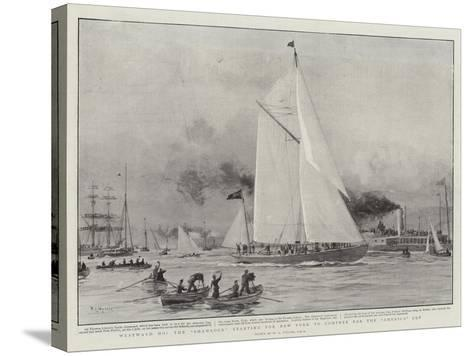 Westward Ho, the Shamrock Starting for New York to Compete for the America Cup-William Lionel Wyllie-Stretched Canvas Print