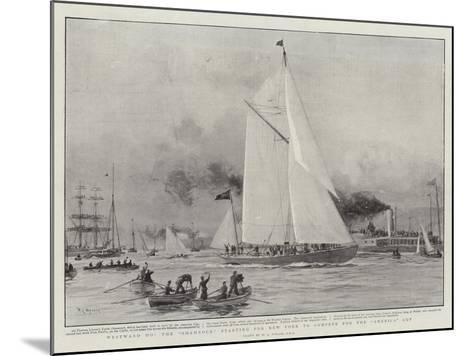 Westward Ho, the Shamrock Starting for New York to Compete for the America Cup-William Lionel Wyllie-Mounted Giclee Print
