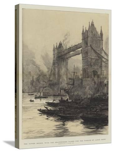 The Tower Bridge, with the Drawbridges Raised for the Passage of Large Ships-William Lionel Wyllie-Stretched Canvas Print