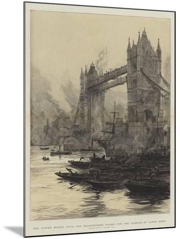 The Tower Bridge, with the Drawbridges Raised for the Passage of Large Ships-William Lionel Wyllie-Mounted Giclee Print