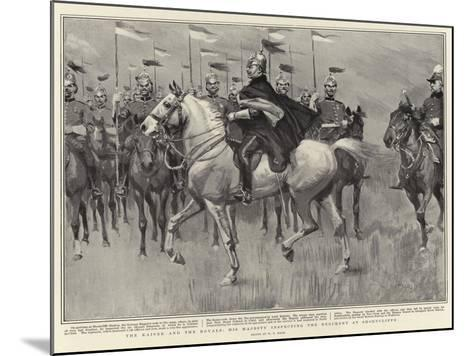 The Kaiser and the Royals, His Majesty Inspecting the Regiment at Shorncliffe-William T^ Maud-Mounted Giclee Print