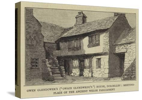 Owen Glendower's (Owain Glyndwrdu'S) House--Stretched Canvas Print