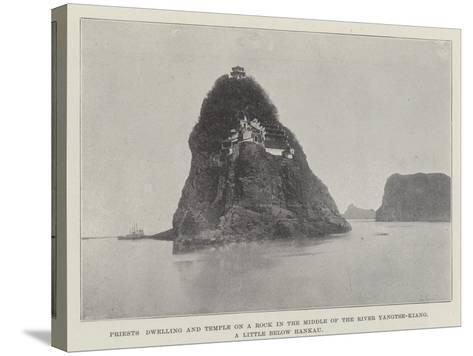 Priests Dwelling and Temple on a Rock in the Middle of the River Yangtse-Kiang--Stretched Canvas Print