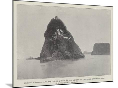 Priests Dwelling and Temple on a Rock in the Middle of the River Yangtse-Kiang--Mounted Giclee Print