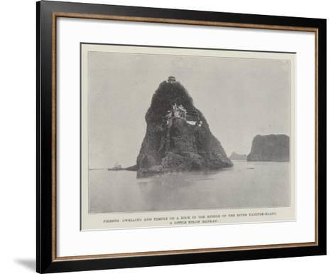 Priests Dwelling and Temple on a Rock in the Middle of the River Yangtse-Kiang--Framed Art Print
