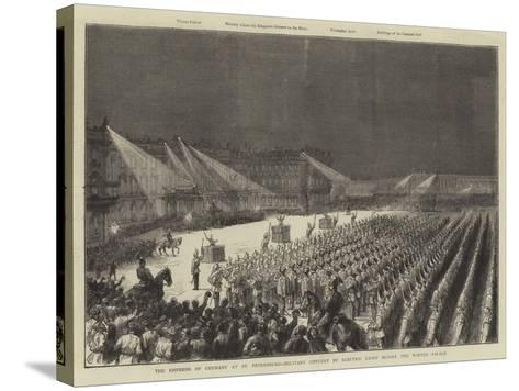 The Emperor of Germany at St Petersburg--Stretched Canvas Print