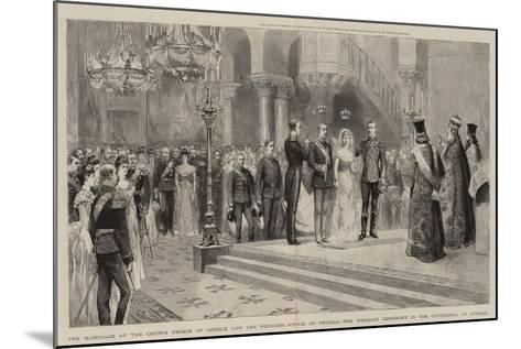 The Marriage of the Crown Prince of Greece and the Princess Sophie of Prussia--Mounted Giclee Print