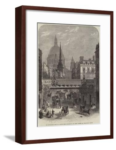 The Railway-Bridge About to Be Erected across Ludgate-Hill by the London--Framed Art Print