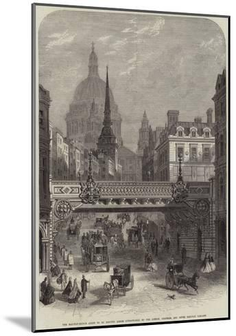 The Railway-Bridge About to Be Erected across Ludgate-Hill by the London--Mounted Giclee Print