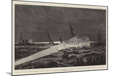The Loss of the Anchor Line Ss Utopia Off Gibraltar--Mounted Giclee Print