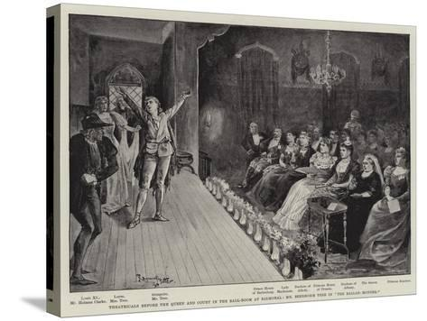 Theatricals before the Queen and Court in the Ball-Room at Balmoral--Stretched Canvas Print