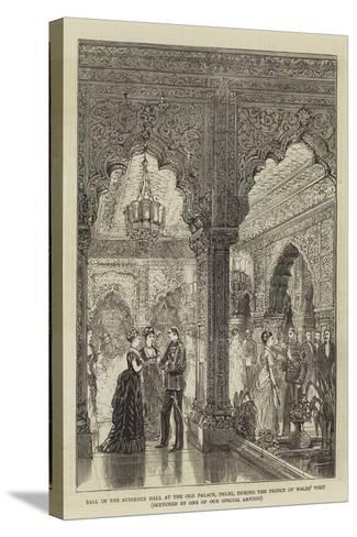Ball in the Audience Hall at the Old Palace, Delhi, During the Prince of Wales' Visit--Stretched Canvas Print