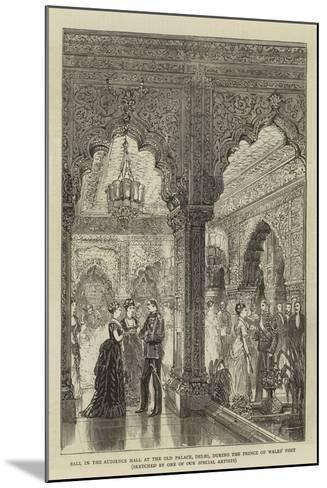 Ball in the Audience Hall at the Old Palace, Delhi, During the Prince of Wales' Visit--Mounted Giclee Print
